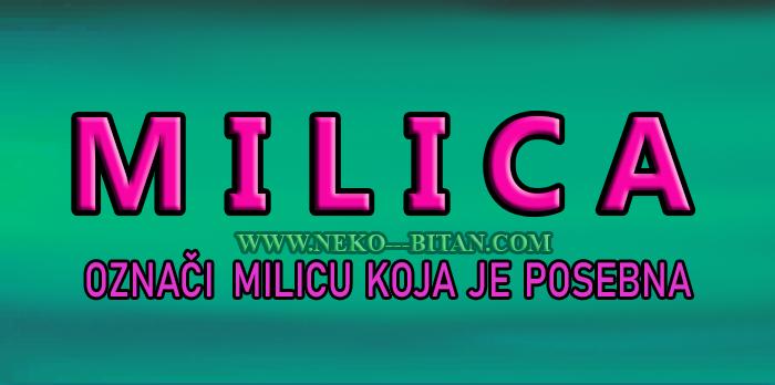 Žene sa imenom MILICA su rođene da budu DRAGE i MILE a sa sobom nose usklađenu snagu!