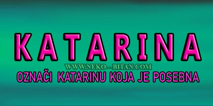 Žene sa imenom KATARINA su ČISTE i BEZGREŠNE a sa sobom nose SVETLOST!