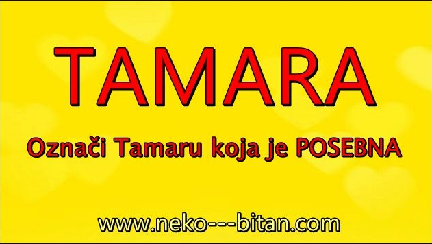 Žene sa imenom TAMARA su SPOSOBNE, komunikativne i UMILjATE  a sa sobom nose  prilagodljivost!