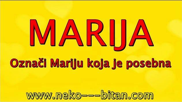 Žene sa imenom MARIJA su PLEMENITE i DOBRE. a  sa sobom nose ČISTOTU i BISTAR UM.