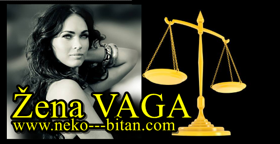 Žena VAGA – Osećajna je i strasna. Poseduje izuzetan šarm, ljupka, PRIJATNA i INTELIGENTNA.